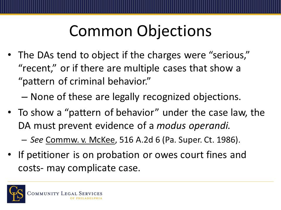 """Common Objections The DAs tend to object if the charges were """"serious,"""" """"recent,"""" or if there are multiple cases that show a """"pattern of criminal beha"""