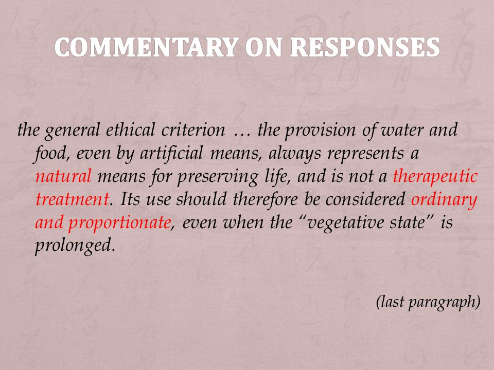 the general ethical criterion … the provision of water and food, even by artificial means, always represents a natural means for preserving life, and is not a therapeutic treatment.