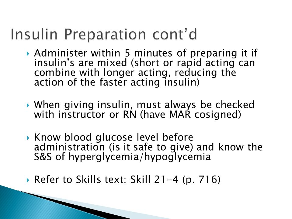  Administer within 5 minutes of preparing it if insulin's are mixed (short or rapid acting can combine with longer acting, reducing the action of the