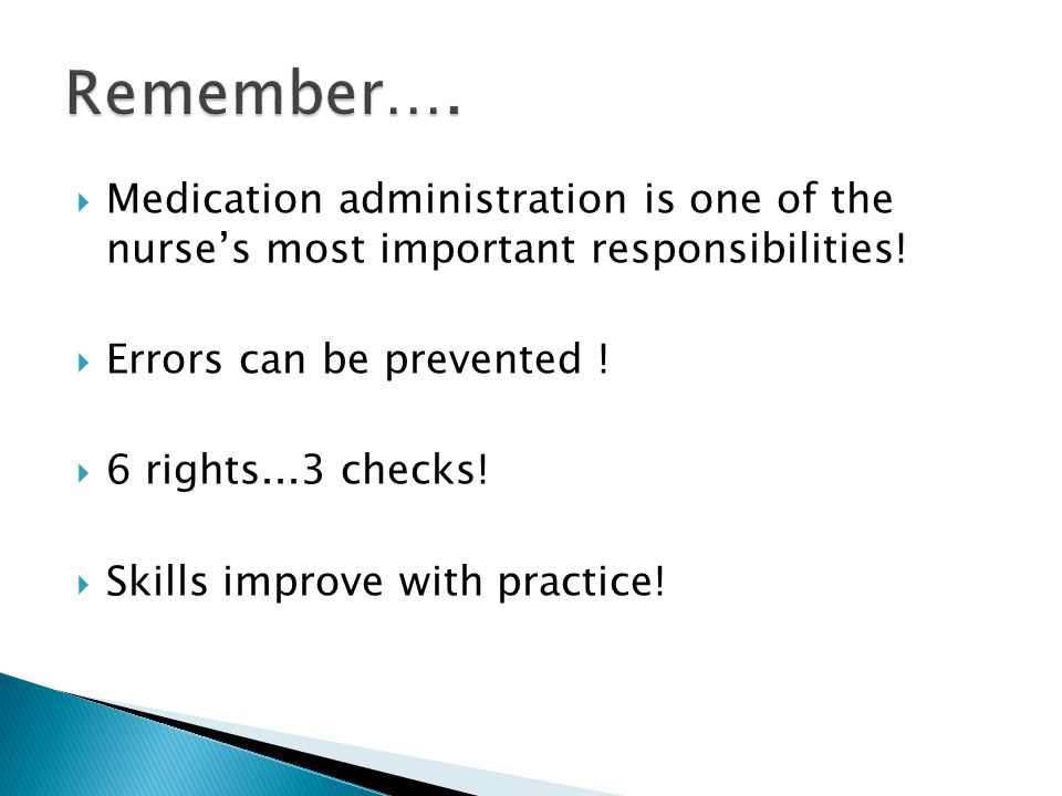  Medication administration is one of the nurse's most important responsibilities!  Errors can be prevented !  6 rights...3 checks!  Skills improve
