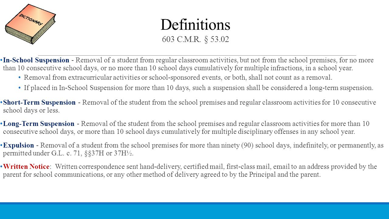 Definitions 603 C.M.R. § 53.02 In-School Suspension - Removal of a student from regular classroom activities, but not from the school premises, for no