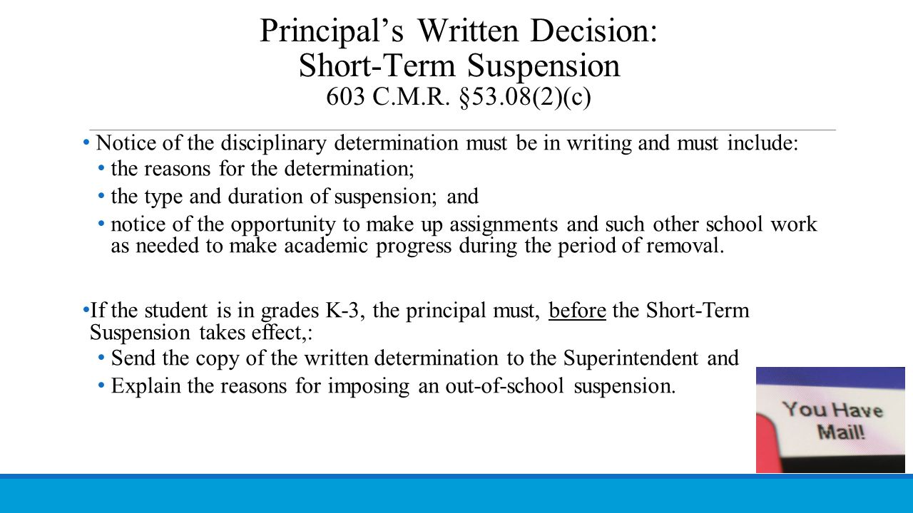 Principal's Written Decision: Short-Term Suspension 603 C.M.R. §53.08(2)(c) Notice of the disciplinary determination must be in writing and must inclu