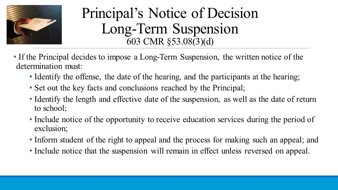 Principal's Notice of Decision Long-Term Suspension 603 CMR §53.08(3)(d) If the Principal decides to impose a Long-Term Suspension, the written notice