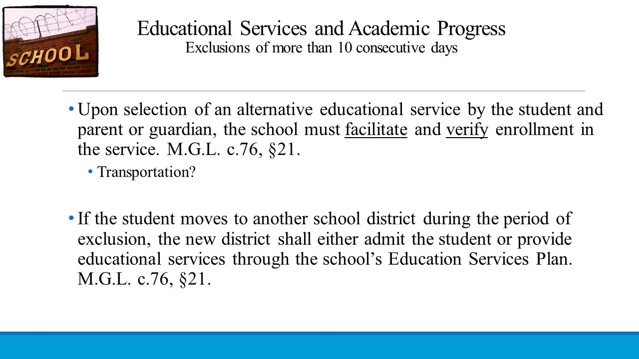 Educational Services and Academic Progress Exclusions of more than 10 consecutive days Upon selection of an alternative educational service by the stu