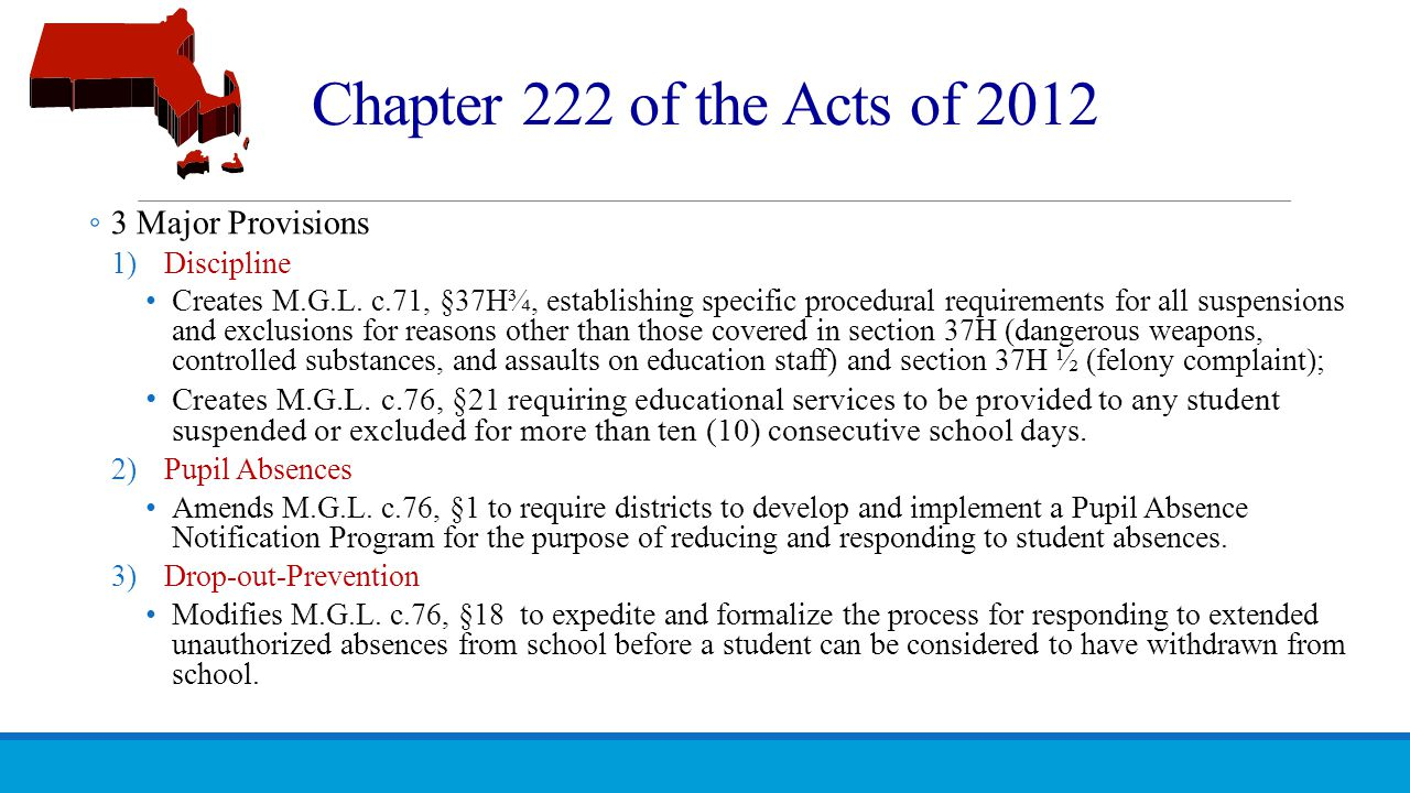 Chapter 222 of the Acts of 2012 ◦ 3 Major Provisions 1)Discipline Creates M.G.L. c.71, §37H¾, establishing specific procedural requirements for all su