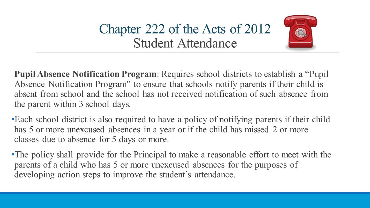 """Chapter 222 of the Acts of 2012 Student Attendance Pupil Absence Notification Program: Requires school districts to establish a """"Pupil Absence Notific"""