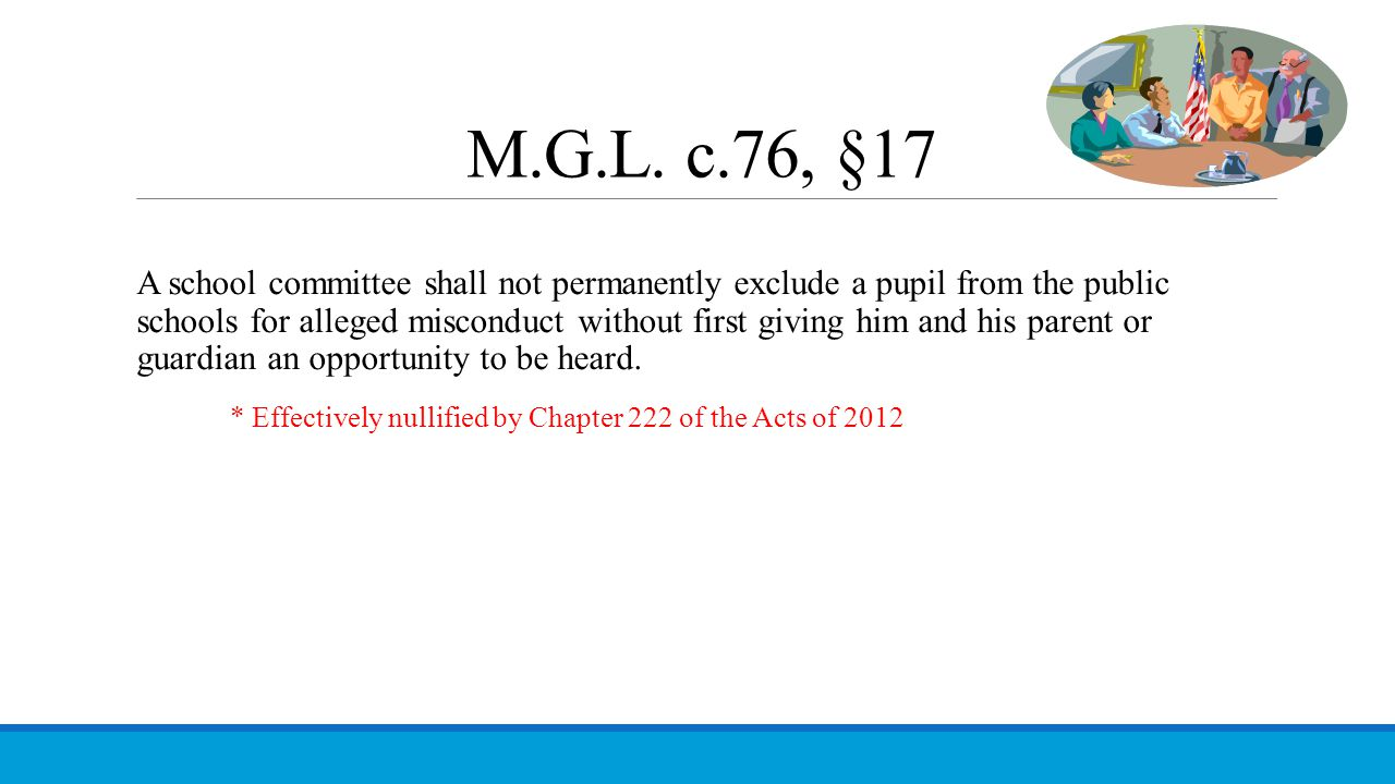 M.G.L. c.76, §17 A school committee shall not permanently exclude a pupil from the public schools for alleged misconduct without first giving him and