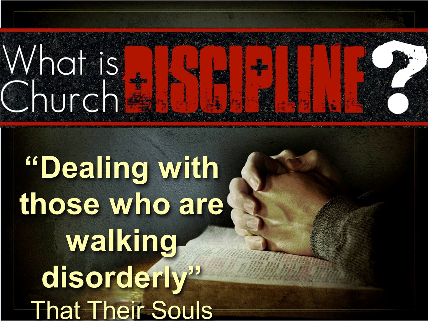 "1 Don McClainW. 65th St church of Christ - 9/16/2007 1 ""Dealing with those who are walking disorderly"" That Their Souls Might Be Saved ""Dealing with t"