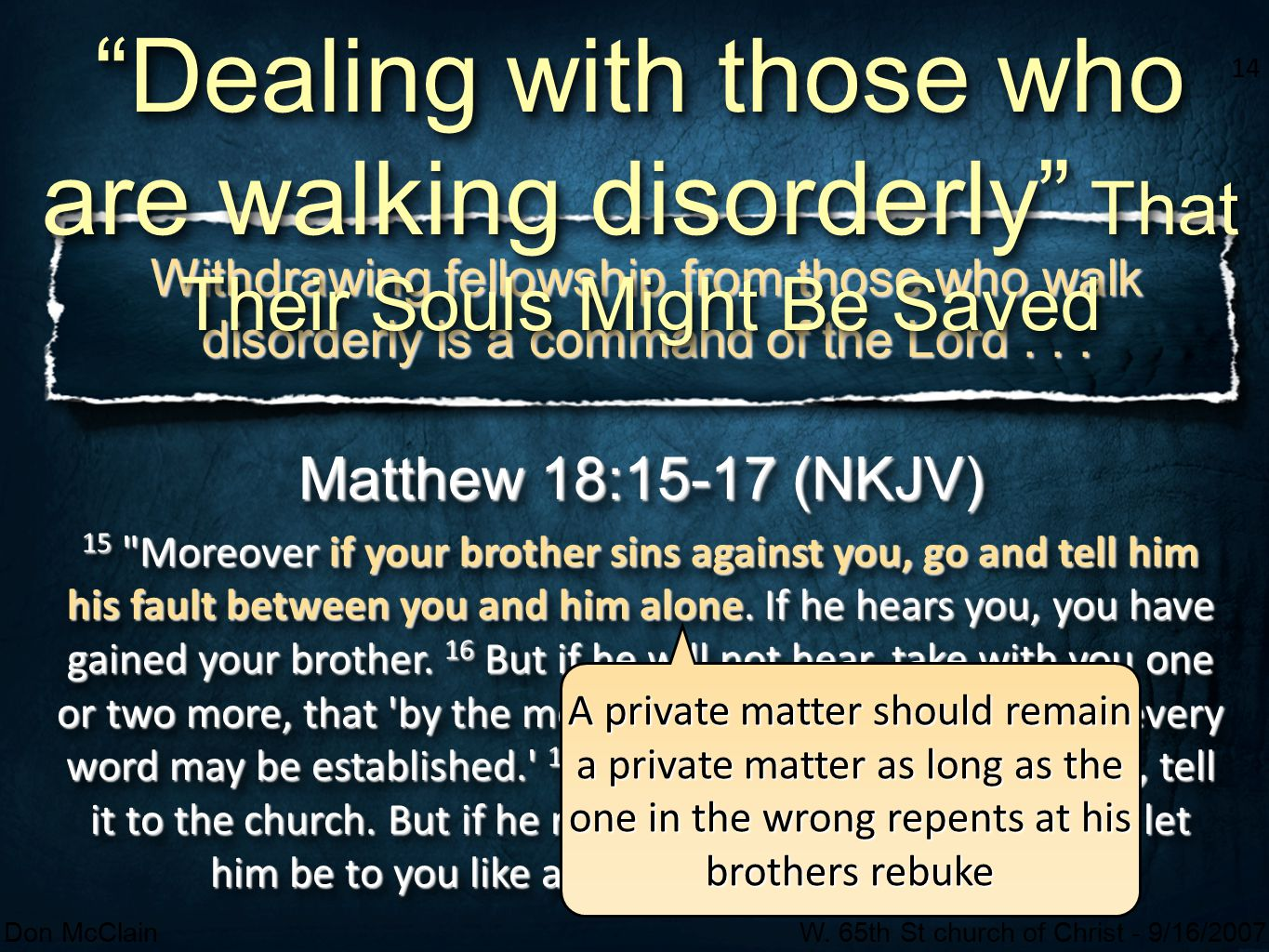 14 Don McClainW. 65th St church of Christ - 9/16/2007 14 Withdrawing fellowship from those who walk disorderly is a command of the Lord... Matthew 18: