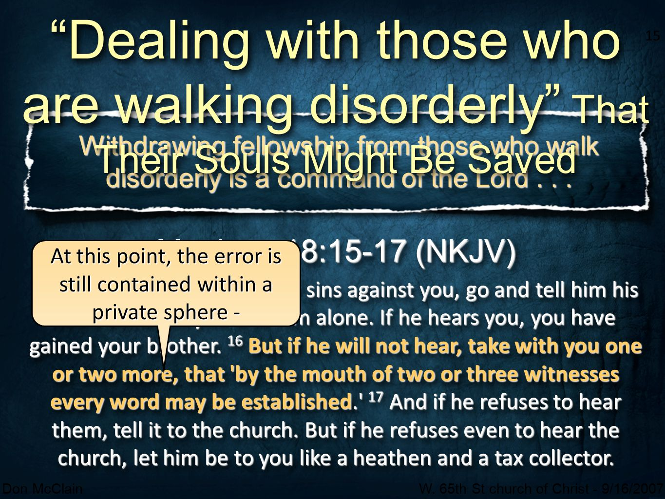 15 Don McClainW. 65th St church of Christ - 9/16/2007 15 Withdrawing fellowship from those who walk disorderly is a command of the Lord... Matthew 18: