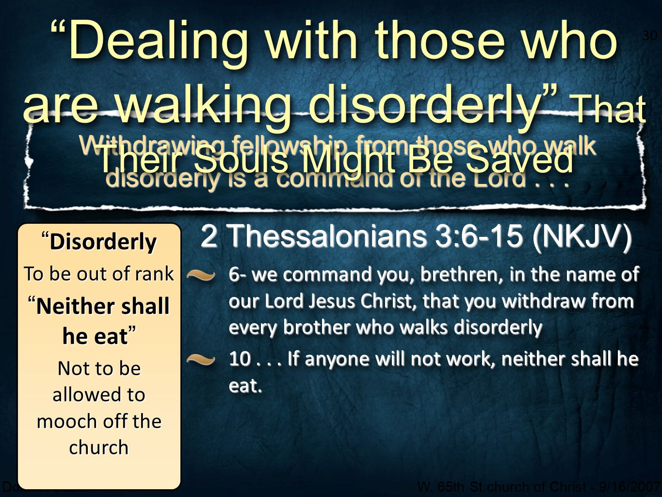 30 Don McClainW. 65th St church of Christ - 9/16/2007 30 Withdrawing fellowship from those who walk disorderly is a command of the Lord... 6- we comma