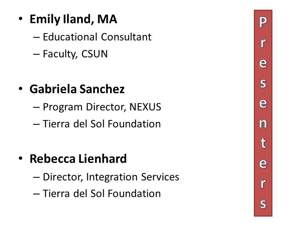 Emily Iland, MA – Educational Consultant – Faculty, CSUN Gabriela Sanchez – Program Director, NEXUS – Tierra del Sol Foundation Rebecca Lienhard – Director, Integration Services – Tierra del Sol Foundation