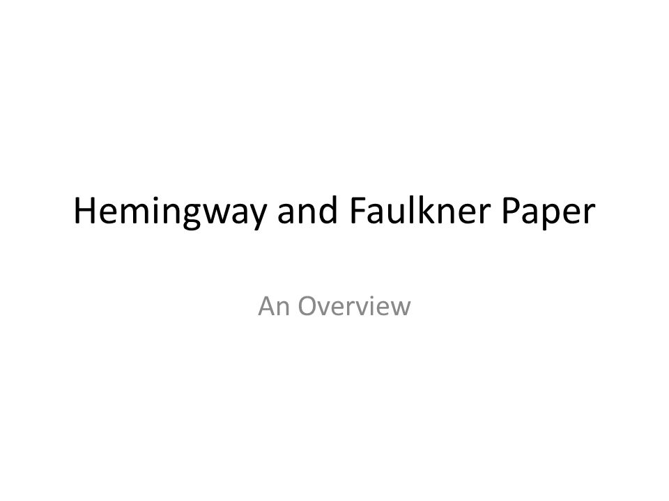 Hemingway and Faulkner Paper An Overview