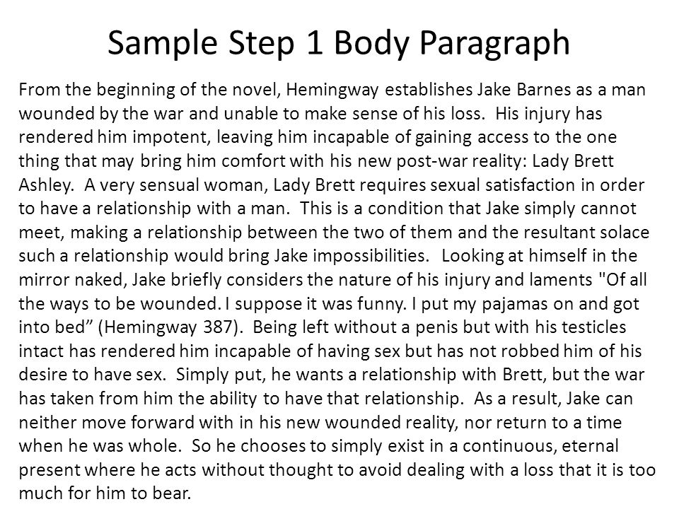Sample Step 1 Body Paragraph From the beginning of the novel, Hemingway establishes Jake Barnes as a man wounded by the war and unable to make sense o