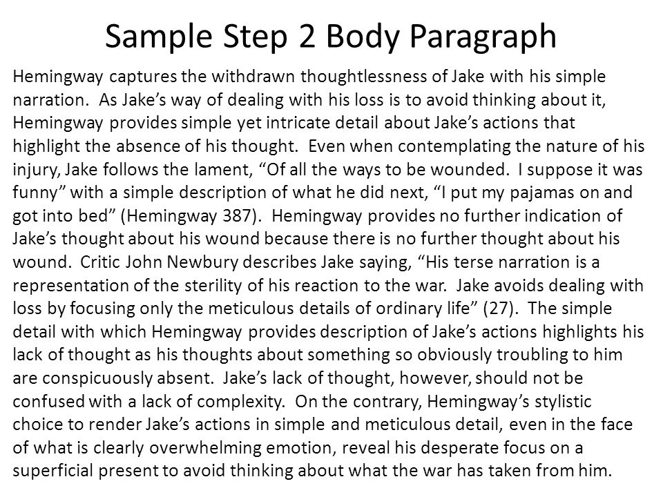 Sample Step 2 Body Paragraph Hemingway captures the withdrawn thoughtlessness of Jake with his simple narration. As Jake's way of dealing with his los
