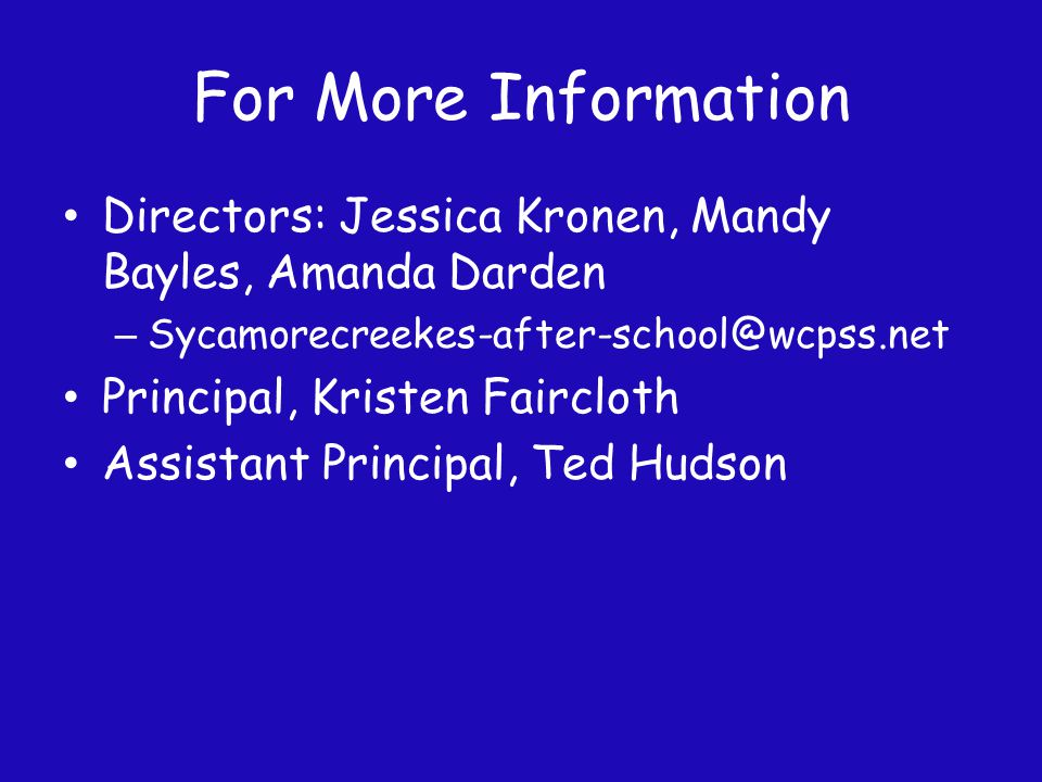 For More Information Directors: Jessica Kronen, Mandy Bayles, Amanda Darden – Sycamorecreekes-after-school@wcpss.net Principal, Kristen Faircloth Assistant Principal, Ted Hudson