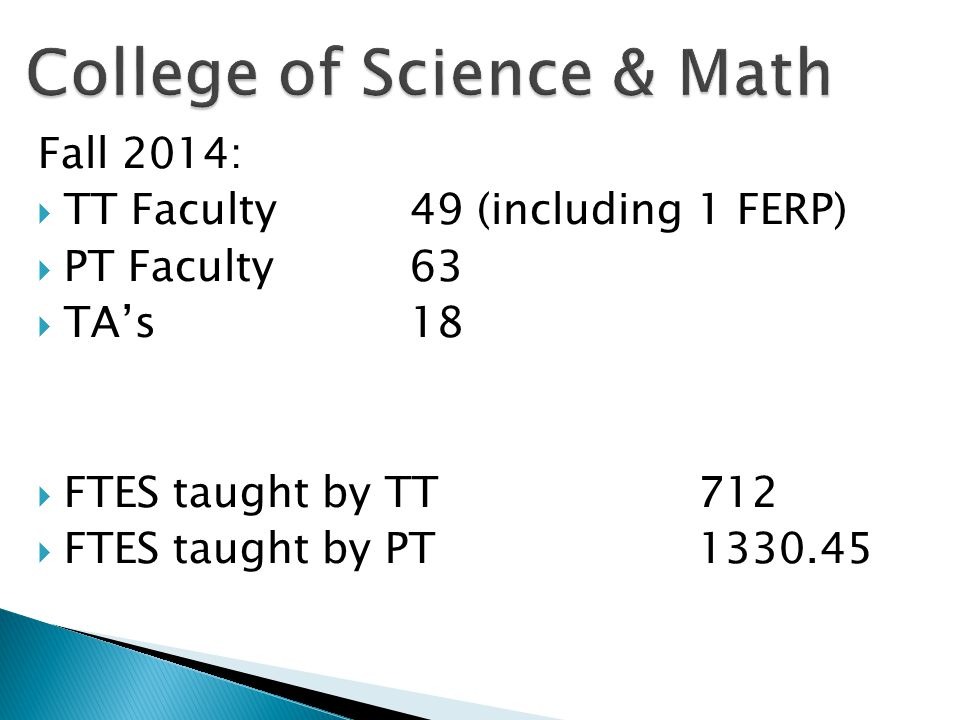 Fall 2014:  TT Faculty49 (including 1 FERP)  PT Faculty63  TA's18  FTES taught by TT712  FTES taught by PT1330.45