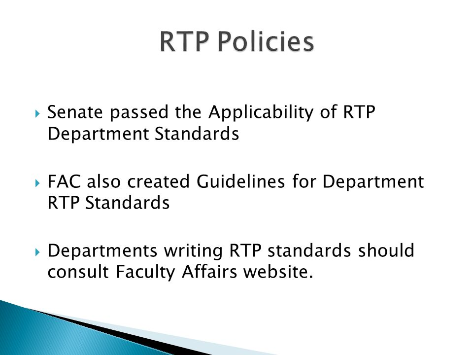  Senate passed the Applicability of RTP Department Standards  FAC also created Guidelines for Department RTP Standards  Departments writing RTP standards should consult Faculty Affairs website.