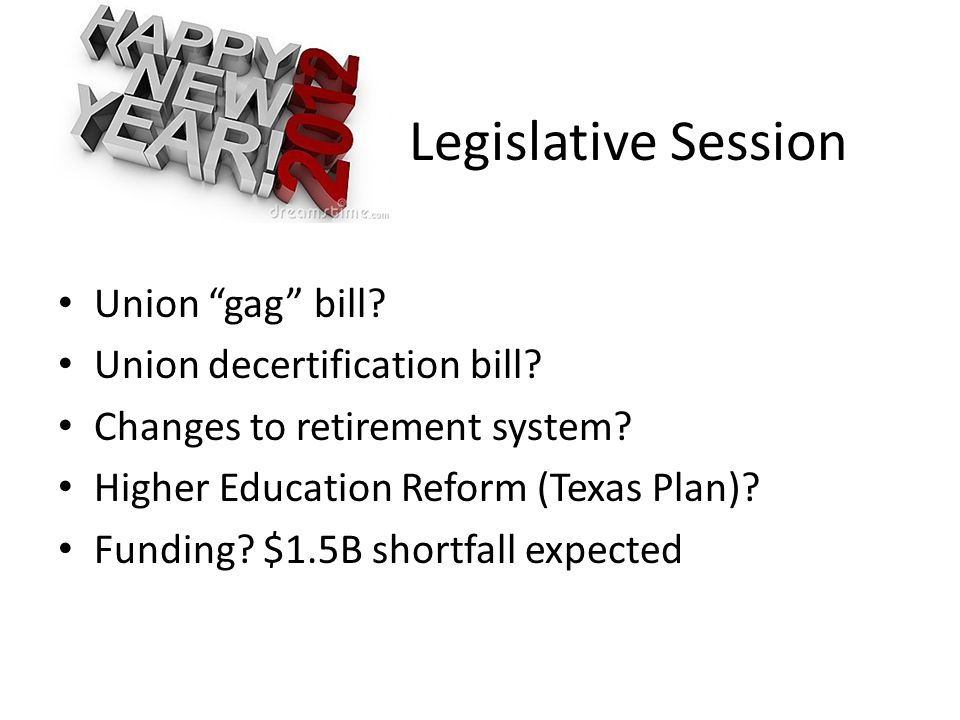 "Legislative Session Union ""gag"" bill? Union decertification bill? Changes to retirement system? Higher Education Reform (Texas Plan)? Funding? $1.5B s"