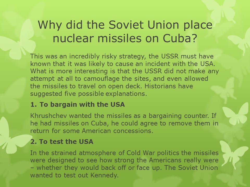 Why did the Soviet Union place nuclear missiles on Cuba? This was an incredibly risky strategy, the USSR must have known that it was likely to cause a