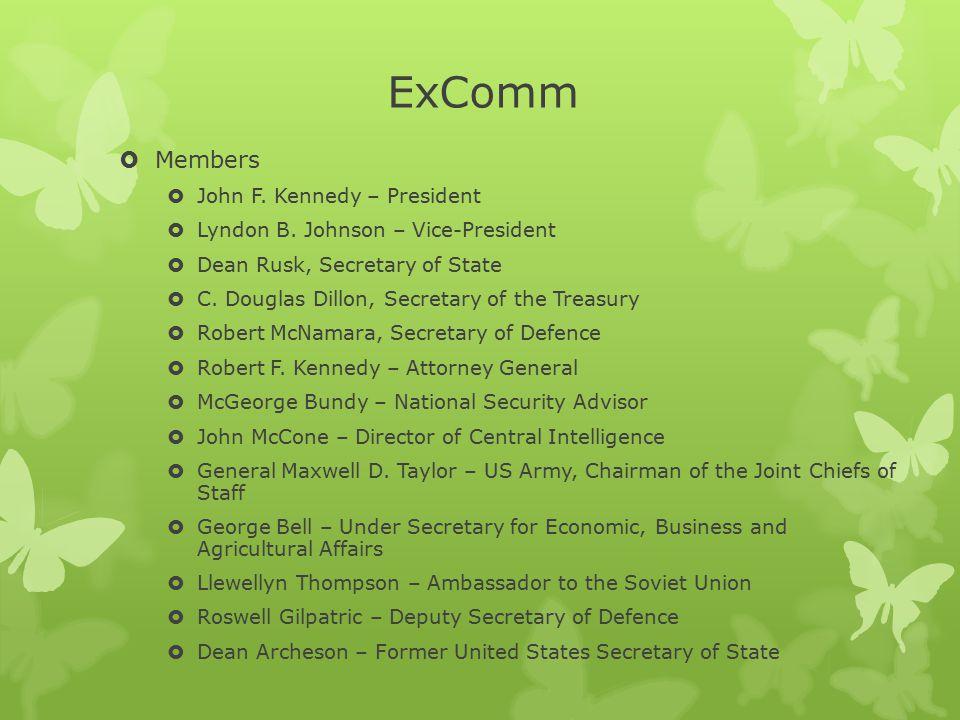 ExComm  Members  John F. Kennedy – President  Lyndon B. Johnson – Vice-President  Dean Rusk, Secretary of State  C. Douglas Dillon, Secretary of