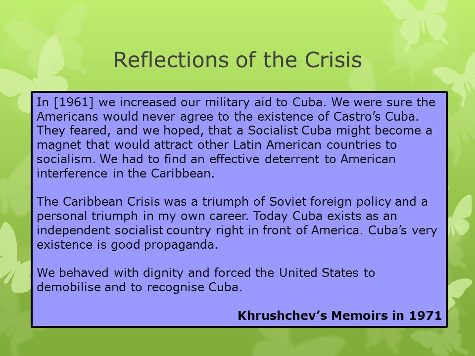 Reflections of the Crisis In [1961] we increased our military aid to Cuba. We were sure the Americans would never agree to the existence of Castro's C