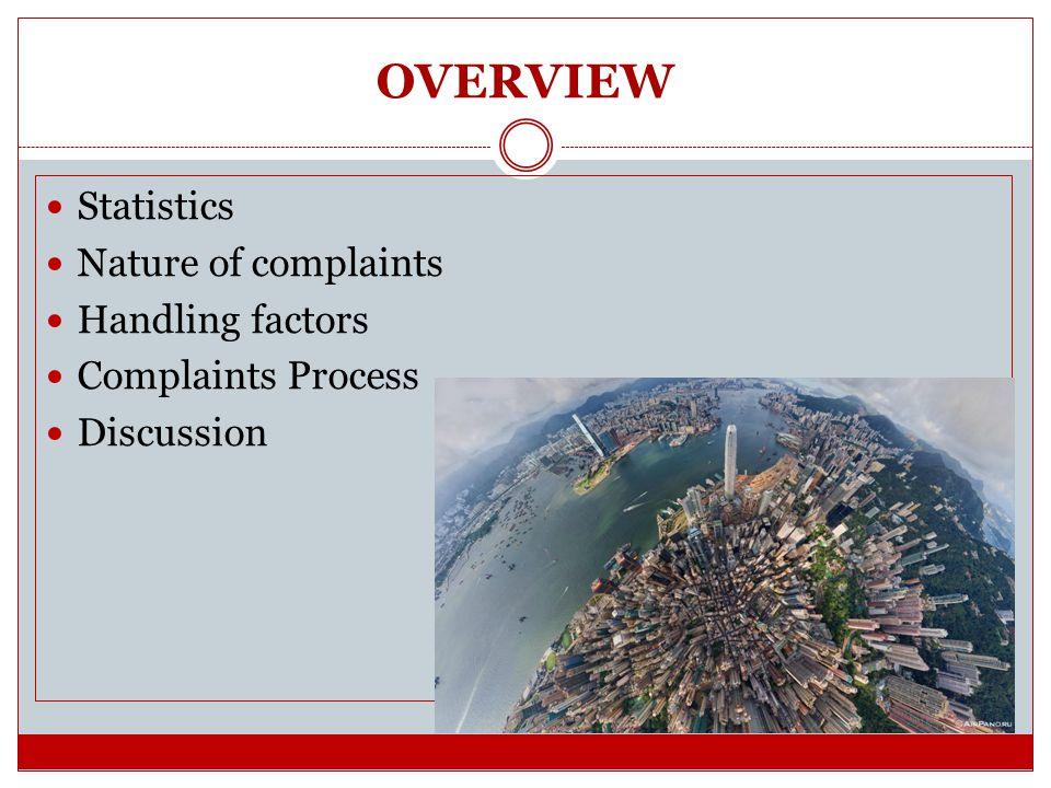 OVERVIEW Statistics Nature of complaints Handling factors Complaints Process Discussion