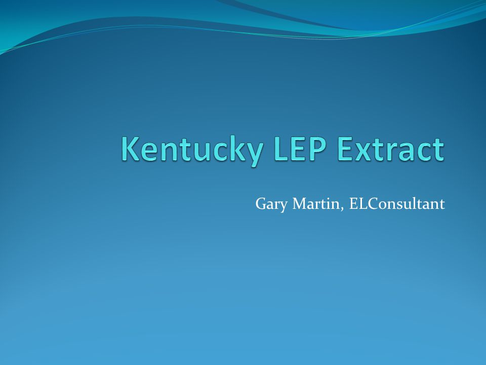 Overview The LEP extract is generated by Kentucky School Districts to aid in maintaining data at a district level throughout the year and for data verification for final data extract by KDE.