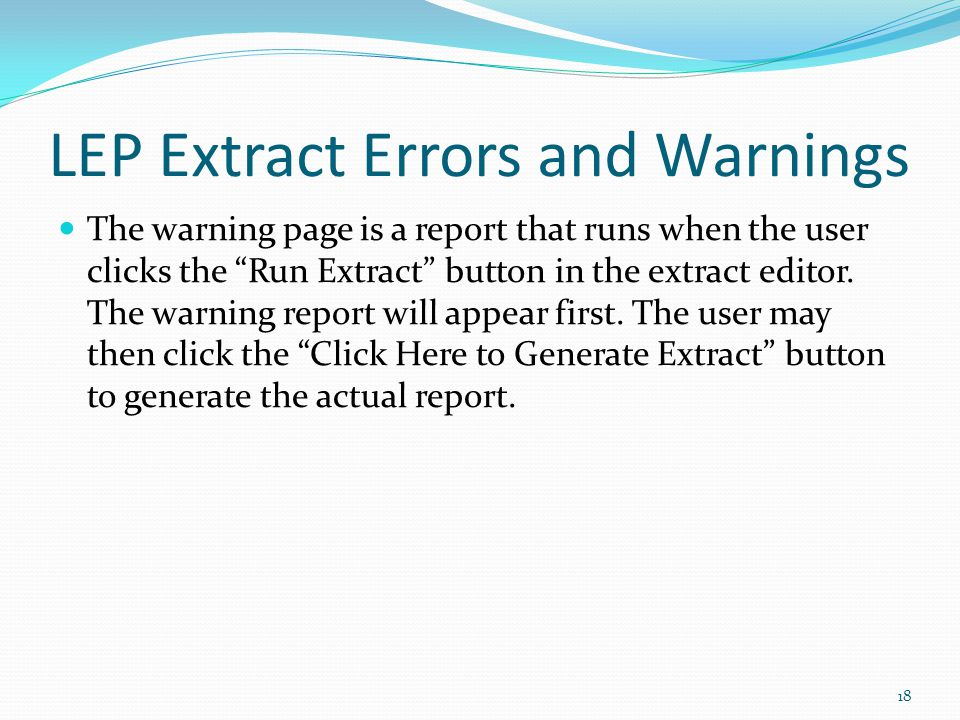 LEP Extract Errors and Warnings The warning page is a report that runs when the user clicks the Run Extract button in the extract editor.