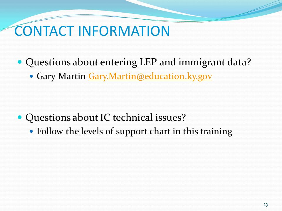 CONTACT INFORMATION Questions about entering LEP and immigrant data.