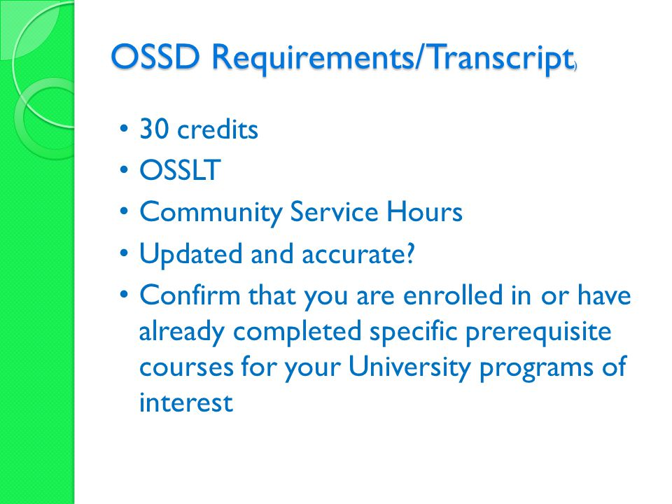 OSSD Requirements/Transcript ) 30 credits OSSLT Community Service Hours Updated and accurate? Confirm that you are enrolled in or have already complet