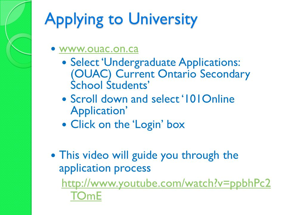 Applying to University www.ouac.on.ca Select 'Undergraduate Applications: (OUAC) Current Ontario Secondary School Students' Scroll down and select '10