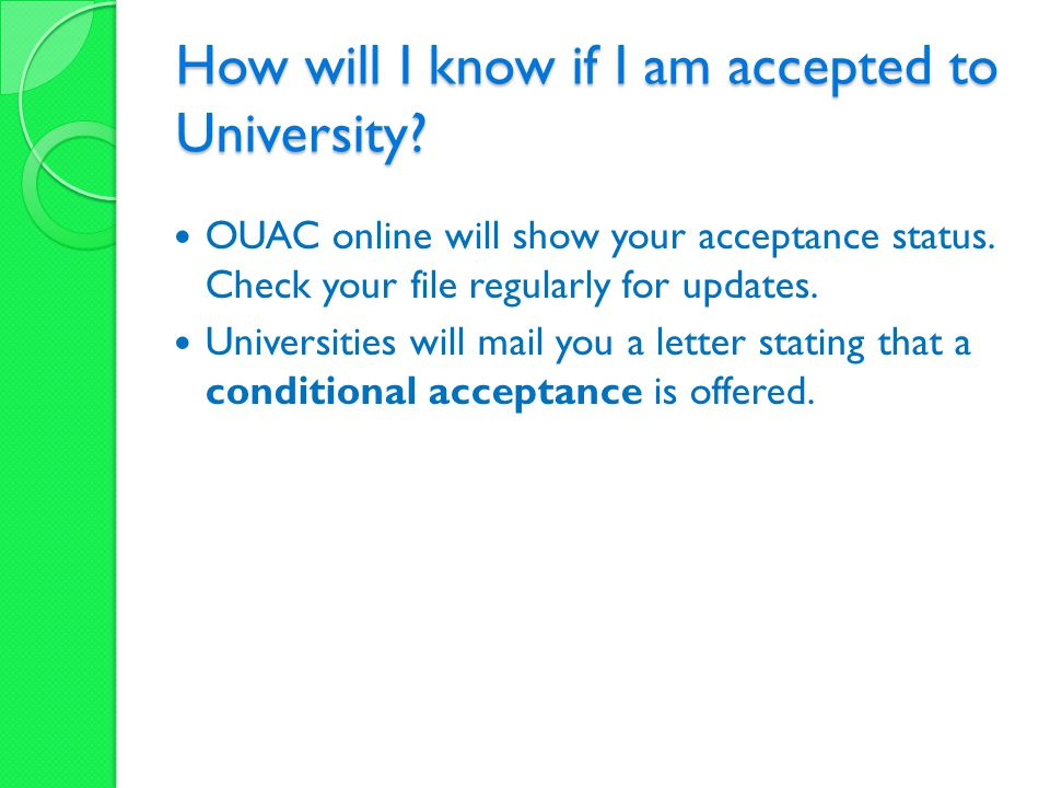 How will I know if I am accepted to University? OUAC online will show your acceptance status. Check your file regularly for updates. Universities will