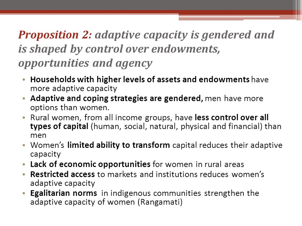 Proposition 2: adaptive capacity is gendered and is shaped by control over endowments, opportunities and agency Households with higher levels of asset