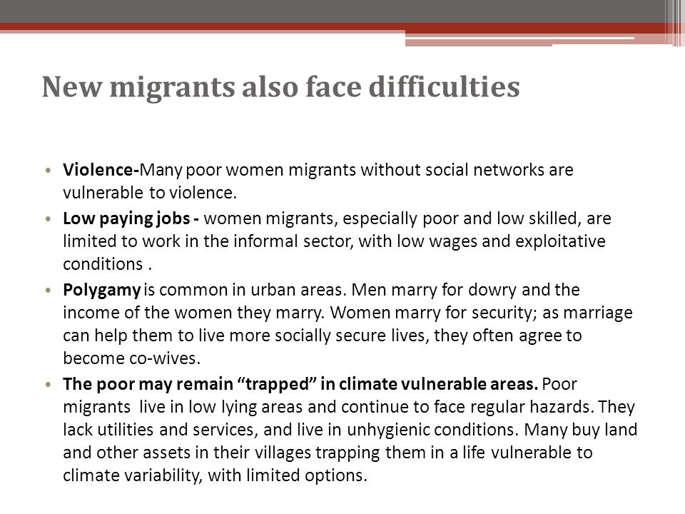 New migrants also face difficulties Violence-Many poor women migrants without social networks are vulnerable to violence.