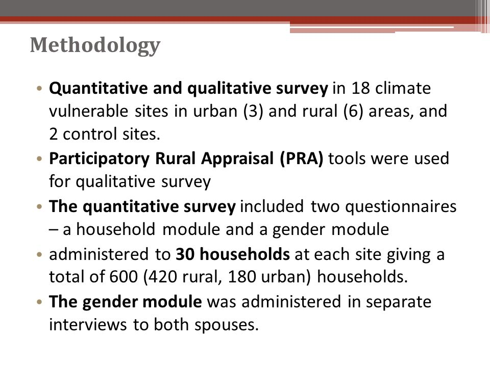 Methodology Quantitative and qualitative survey in 18 climate vulnerable sites in urban (3) and rural (6) areas, and 2 control sites. Participatory Ru
