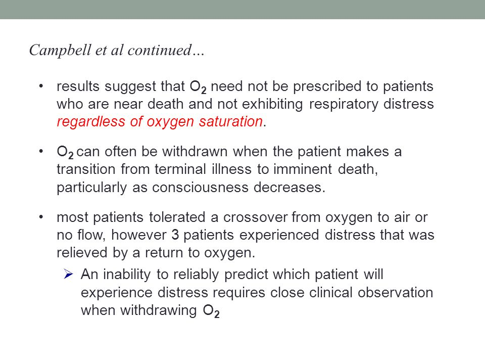 results suggest that O 2 need not be prescribed to patients who are near death and not exhibiting respiratory distress regardless of oxygen saturation