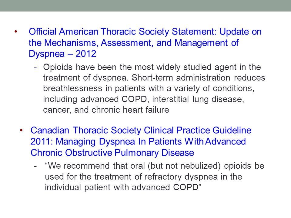 Official American Thoracic Society Statement: Update on the Mechanisms, Assessment, and Management of Dyspnea – 2012 -Opioids have been the most widely studied agent in the treatment of dyspnea.