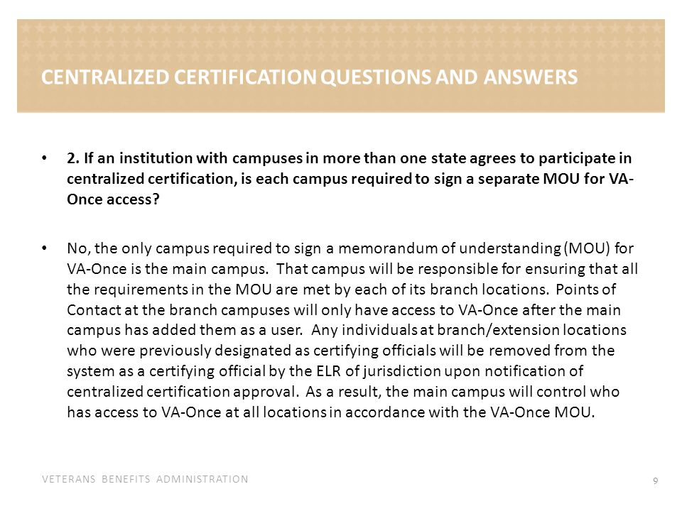 VETERANS BENEFITS ADMINISTRATION CENTRALIZED CERTIFICATION QUESTIONS AND ANSWERS 2. If an institution with campuses in more than one state agrees to p