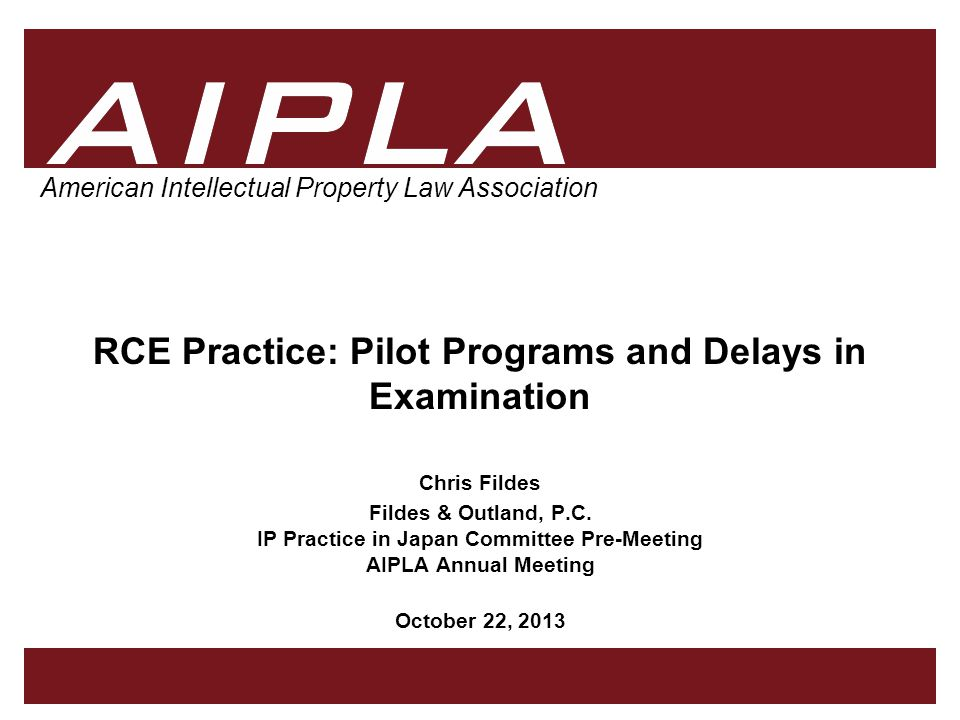 1 1 AIPLA American Intellectual Property Law Association RCE Practice: Pilot Programs and Delays in Examination Chris Fildes Fildes & Outland, P.C. IP