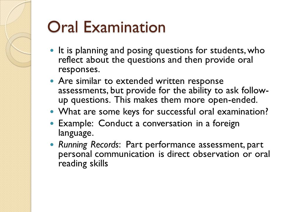 Oral Examination It is planning and posing questions for students, who reflect about the questions and then provide oral responses.
