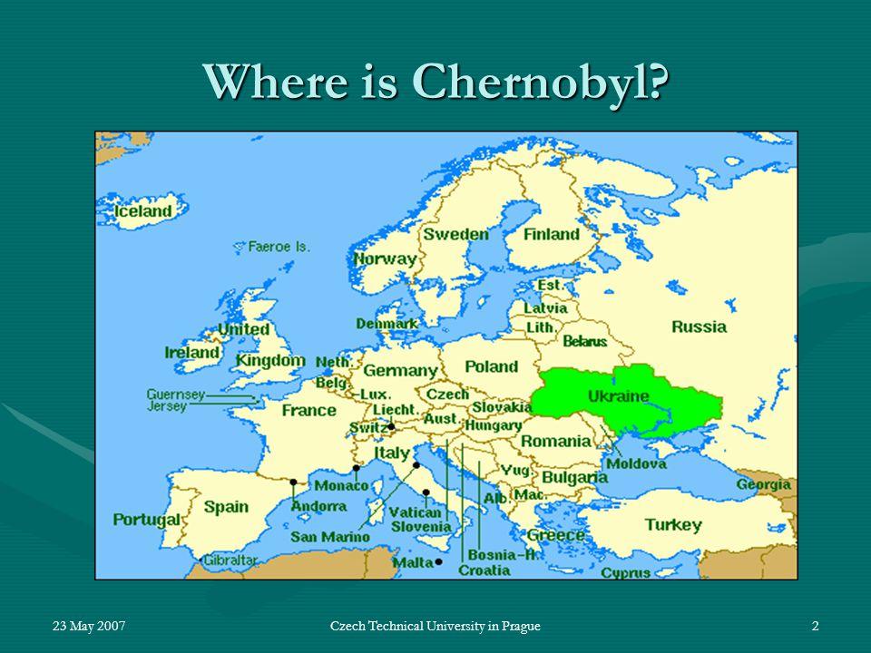Czech Technical University in Prague2 Where is Chernobyl?