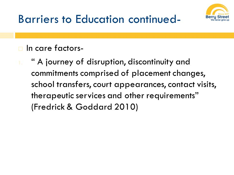 Barriers to Education continued-  In care factors- 1.