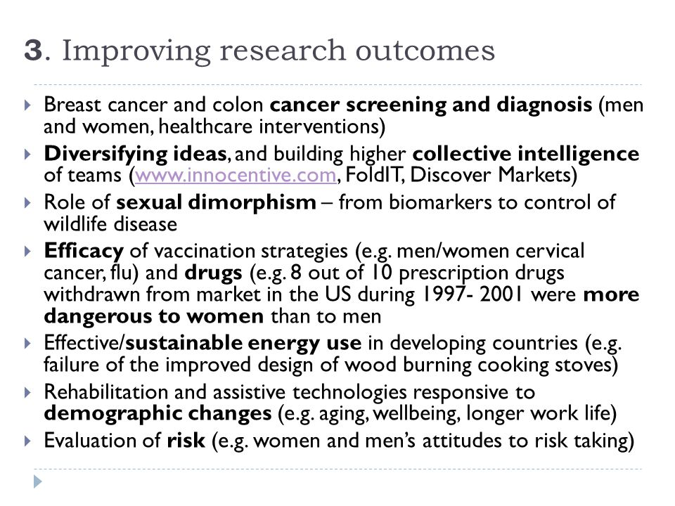 3. Improving research outcomes  Breast cancer and colon cancer screening and diagnosis (men and women, healthcare interventions)  Diversifying ideas