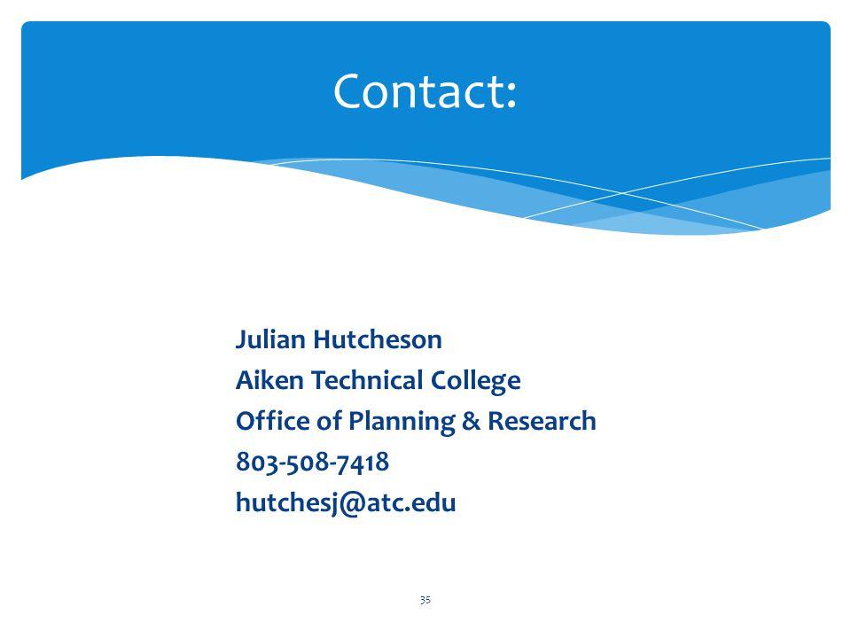 Julian Hutcheson Aiken Technical College Office of Planning & Research 803-508-7418 hutchesj@atc.edu 35 Contact: