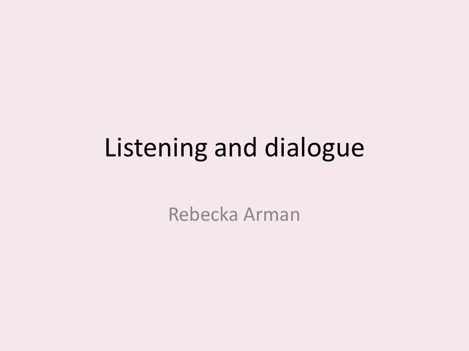 Listening and dialogue Rebecka Arman