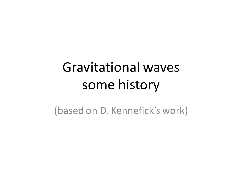 Gravitational waves some history (based on D. Kennefick's work)