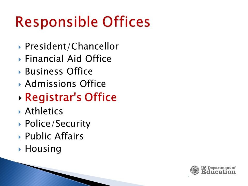  President/Chancellor  Financial Aid Office  Business Office  Admissions Office  Registrar s Office  Athletics  Police/Security  Public Affairs  Housing