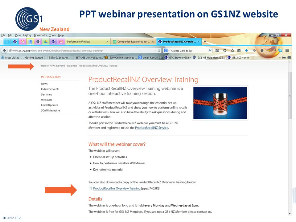 © 2012 GS1 New Zealand PPT webinar presentation on GS1NZ website http://www.gs1nz.org/news-and- events/webinars/productrecallnz-overview-training/http