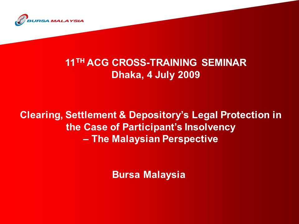 Clearing, Settlement & Depository's Legal Protection in the Case of Participant's Insolvency – The Malaysian Perspective Bursa Malaysia 11 TH ACG CROS